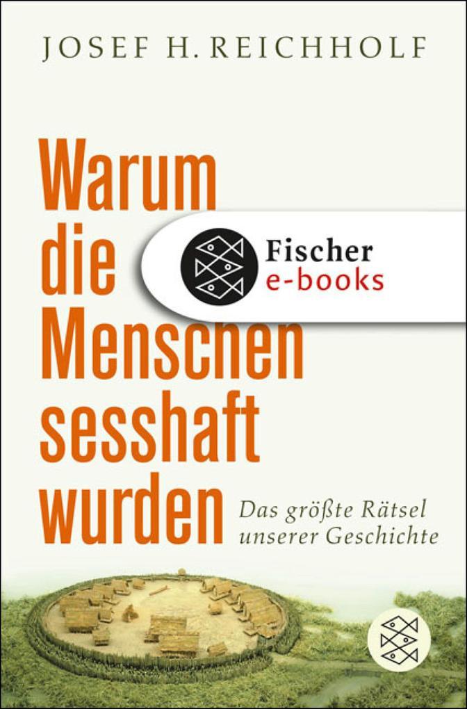 Warum die Menschen sesshaft wurden als eBook von Josef H. Reichholf