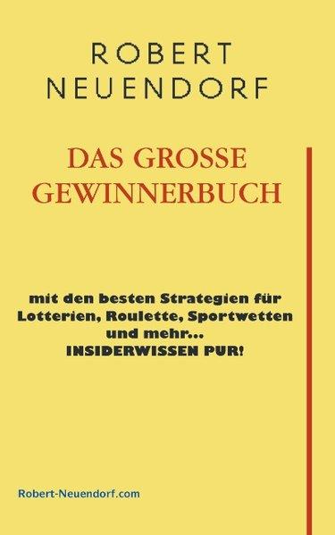 Das grosse Gewinnerbuch mit den besten Strategien für Lotterien, Roulette, Sportwetten und mehr ... Insiderwissen pur ! als Buch