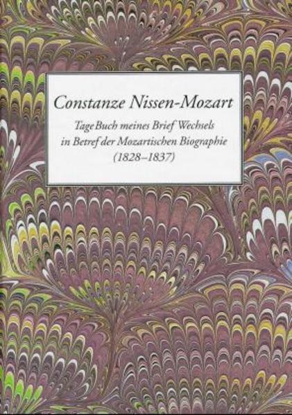 Constanze Nissen-Mozart. TageBuch meines Briefwechsels in Betref der Mozartischen Biographie (1828-1837) als Buch