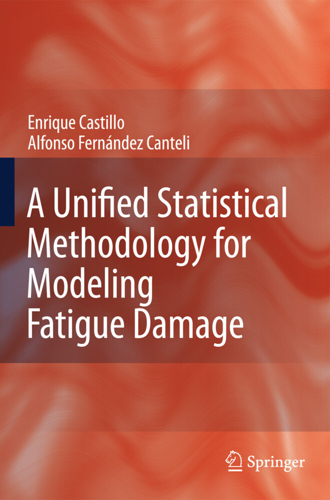 A Unified Statistical Methodology for Modeling Fatigue Damage als Buch