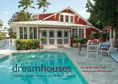 Dream Houses: Historic Beach Homes & Cottages of Naples als Buch (gebunden)
