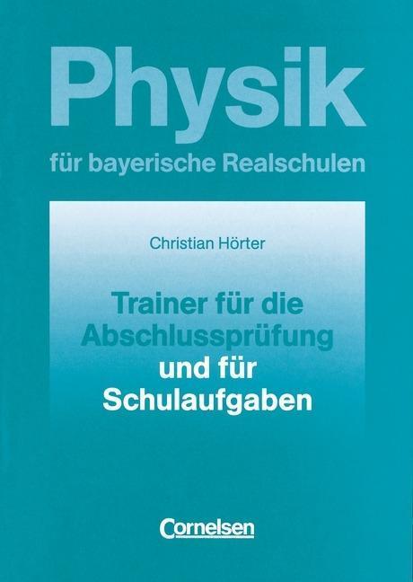 Physik für bayerische Realschulen. Trainer für die Abschlussprüfung und für Schulaufgaben als Buch