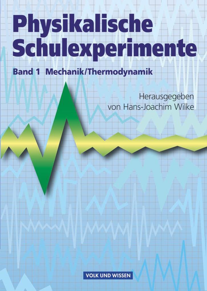 Physikalische Schulexperimente 1 Mechanik / Thermodynamik als Buch