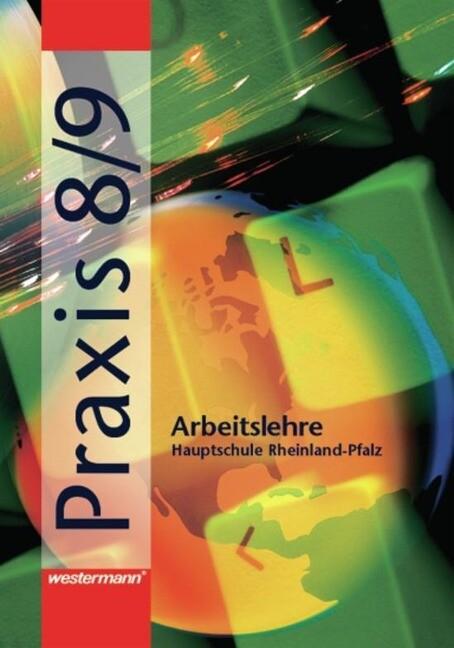 Praxis 8/9. Arbeitslehre für Hauptschulen in Rheinland-Pfalz als Buch