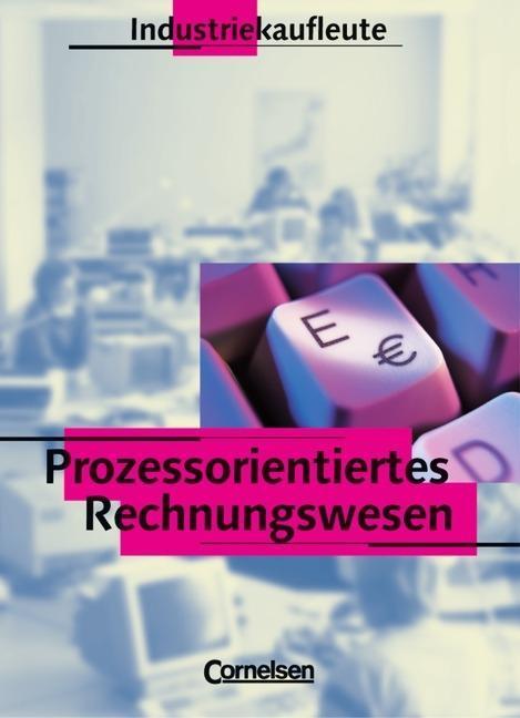 Prozessorientiertes Rechnungswesen. Industriekaufleute. Schülerbuch als Buch