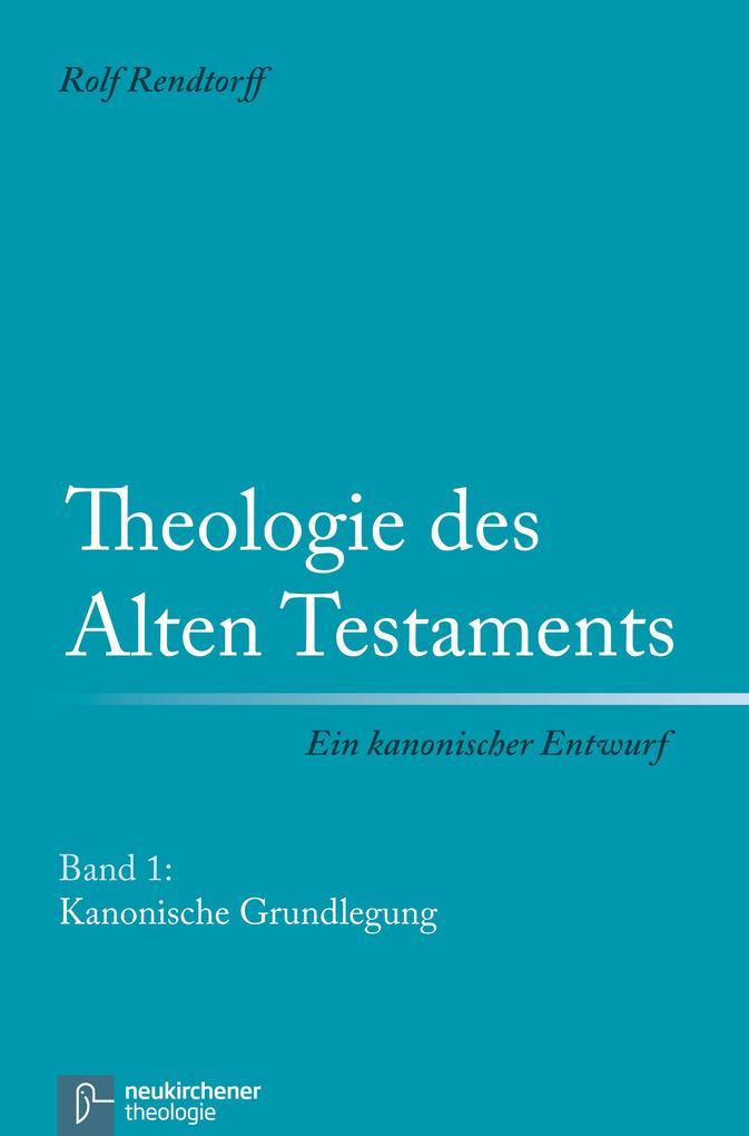 Theologie des Alten Testaments 1. Kanonische Grundlegung als Buch