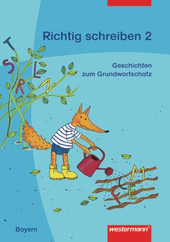 Richtig schreiben 2. Geschichten zum bayerischen Grundwortschatz. Arbeitsheft als Buch