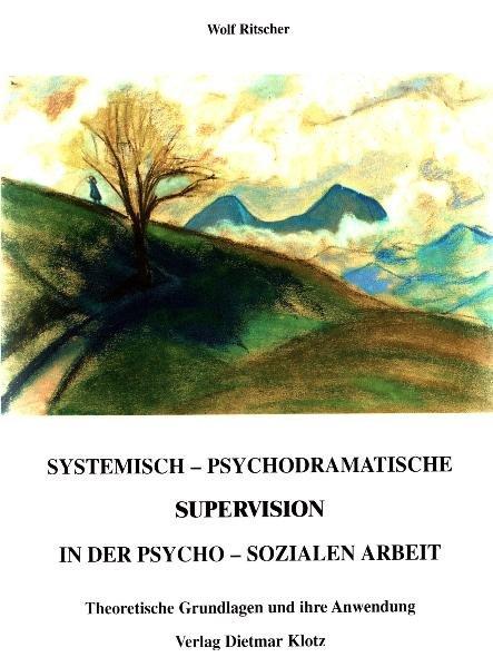 Systemisch-psychodramatische Supervision in der psycho-sozialen Arbeit als Buch