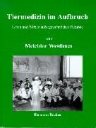 Tiermedizin im Aufbruch 1. Melchior Westhues als Buch