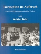 Tiermedizin im Aufbruch 2. Walther Baier als Buch
