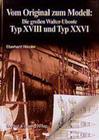 Vom Original zum Modell: Die grossen Walter-Uboote Typ XVIII und Typ XXVI