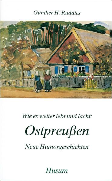 Wie es weiter lebt und lacht: Ostpreußen als Buch