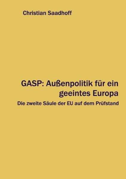 GASP: Außenpolitik für ein geeintes Europa. Die zweite Säule der EU auf dem Prüfstand als Buch