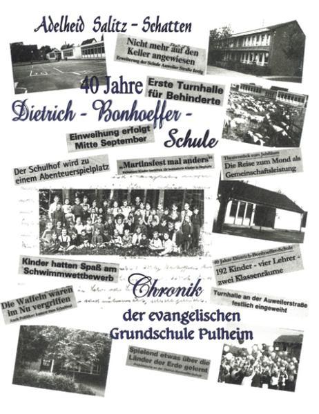40 Jahre Dietrich-Bonhoeffer-Schule Chronik der evangelischen Grundschule Pulheim als Buch