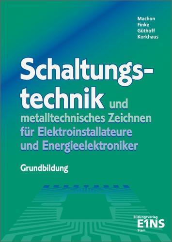 Schaltungstechnik und metalltechnisches Zeichnen für Elektroinstallateure und Energieelektroniker. Grundbildung als Buch