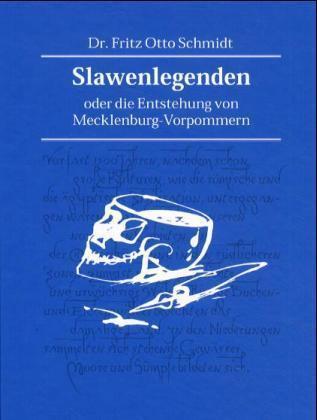 Slawenlegenden oder die Entstehung von Mecklenburg-Vorpommern als Buch