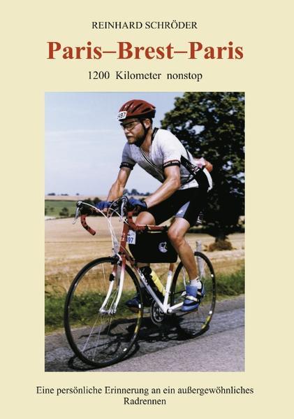 Paris - Brest - Paris: 1200 km nonstop, Eine persönliche Erinnerung an ein außerge... als Buch