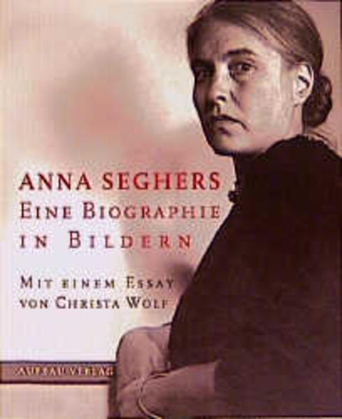 Anna Seghers. Eine Biographie in Bildern als Buch