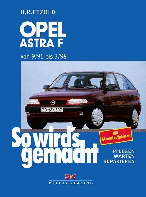 So wird's gemacht. Opel Astra F Limousine und Caravan 9/91 bis 3/98 als Buch