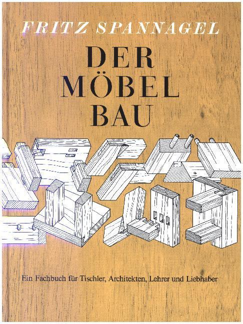 Der Möbelbau als Buch von Fritz Spannagel