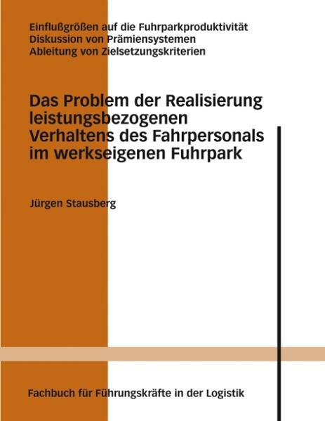Das Problem der Realisierung leistungsbezogenen Verhaltens des Fahrpersonals im werkseigenen Fuhrpark als Buch