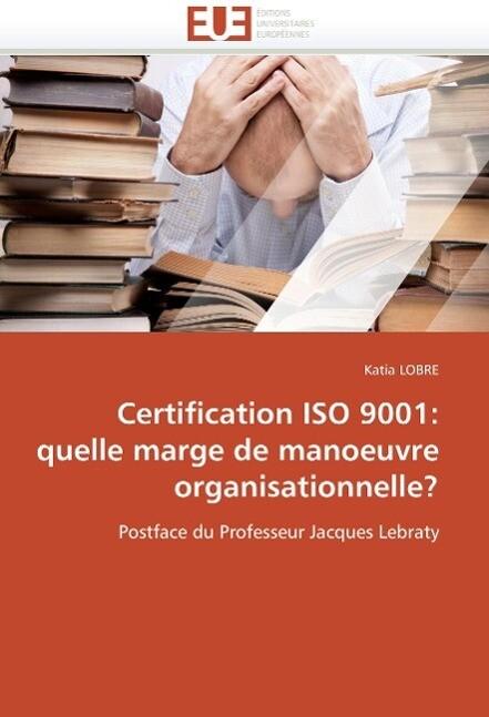 Certification ISO 9001: quelle marge de manoeuvre organisationnelle? als Buch von Katia LOBRE - Editions universitaires europeennes EUE