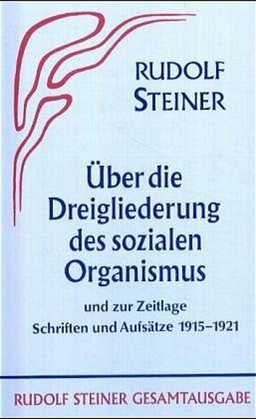 Aufsätze über die Dreigliederung des sozialen Organismus und zur Zeitlage 1915-1921 als Buch