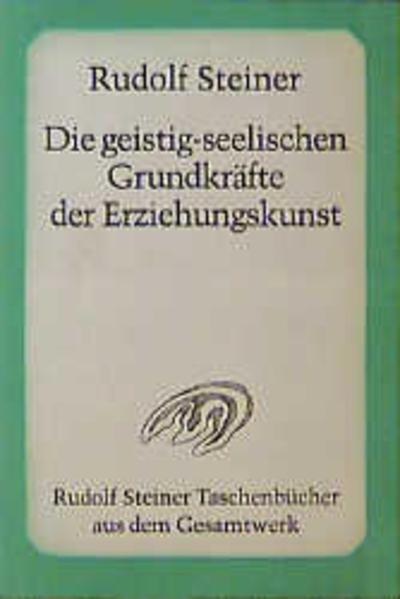 Die geistig-seelischen Grundkräfte der Erziehungskunst als Taschenbuch