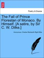 The Fall of Prince Florestan of Monaco. By Himself. [A satire, by Sir C. W. Dilke.] als Taschenbuch von Anonymous, Charl