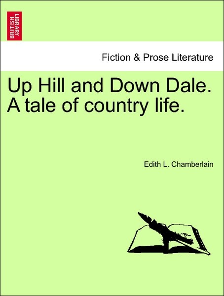 Up Hill and Down Dale. A tale of country life. Vol. III. als Taschenbuch von Edith L. Chamberlain - British Library, Historical Print Editions