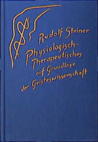 Physiologisch-Therapeutisches auf Grundlage der Geisteswissenschaft als Buch