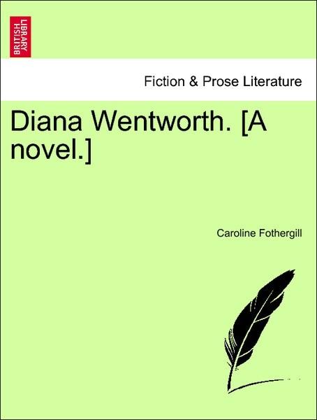 Diana Wentworth. [A novel.] Vol. II als Taschenbuch von Caroline Fothergill
