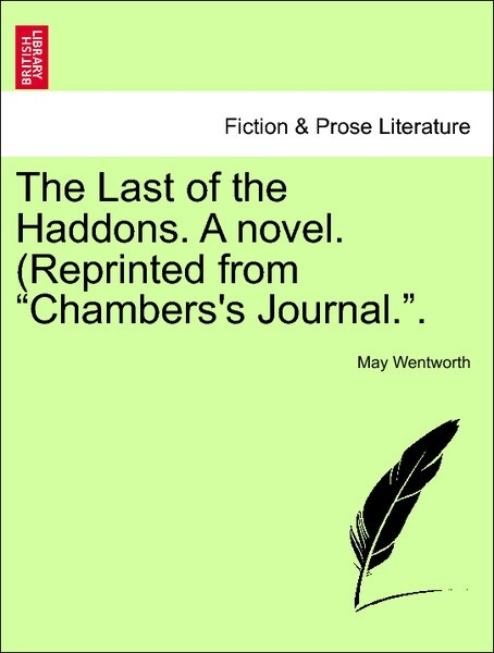 The Last of the Haddons. A novel. (Reprinted from Chambers's Journal.. VOL. I als Taschenbuch von May Wentworth