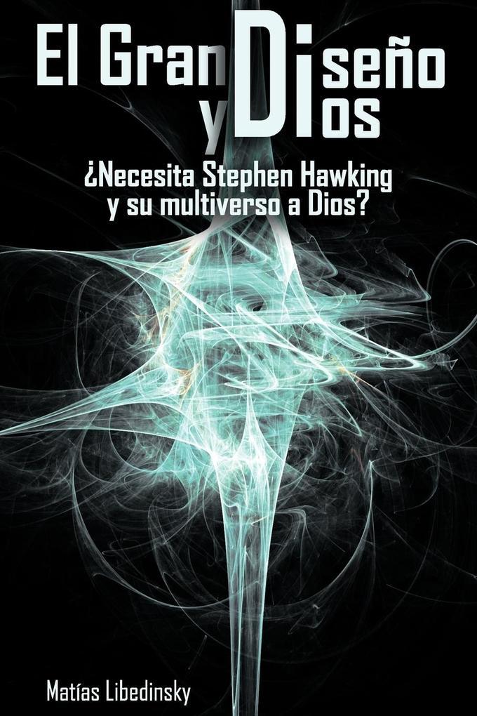 El Gran Diseno y Dios Necesita Stephen Hawking y Su Multiverso a Dios? als Taschenbuch von Matias Libedinsky