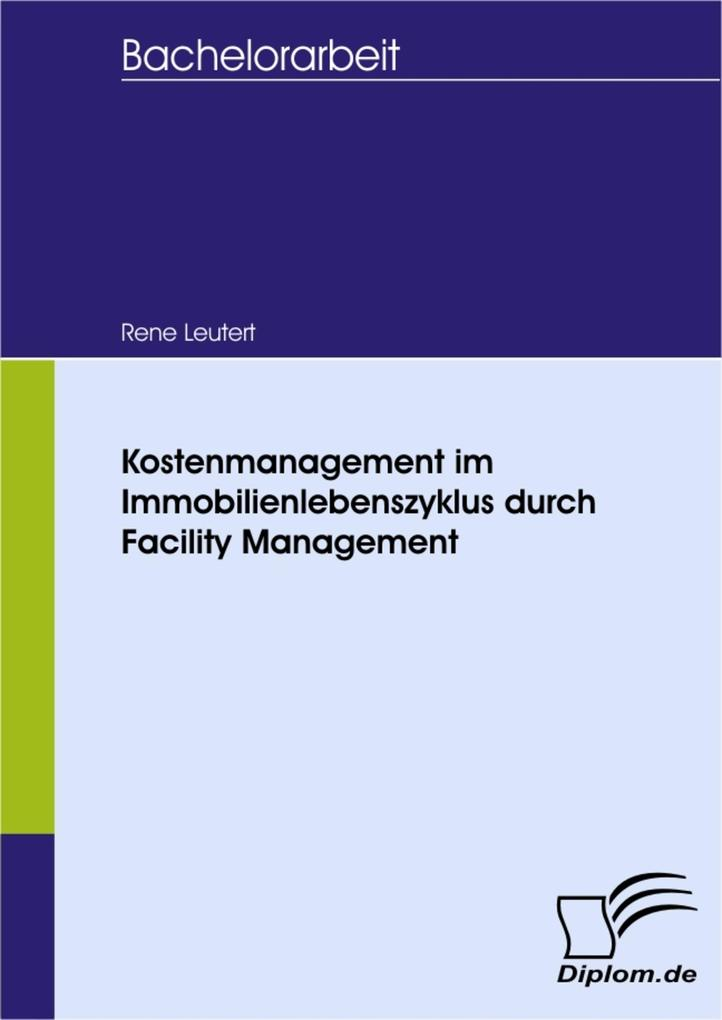 Kostenmanagement im Immobilienlebenszyklus durch Facility Management als eBook