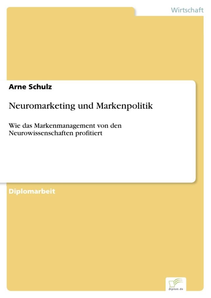 Neuromarketing und Markenpolitik als eBook von Arne Schulz - Diplom.de