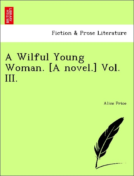 A Wilful Young Woman. [A novel.] Vol. III. als Taschenbuch von Alice Price - British Library, Historical Print Editions