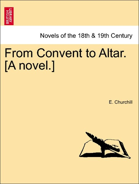 From Convent to Altar. [A novel.] VOL. I als Taschenbuch von E. Churchill - British Library, Historical Print Editions