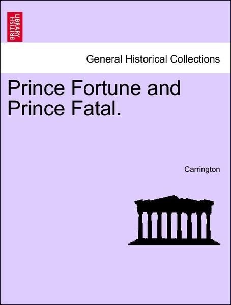 Prince Fortune and Prince Fatal. Vol. II. als Taschenbuch von Carrington - British Library, Historical Print Editions