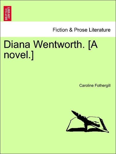 Diana Wentworth. [A novel.] VOL. III als Taschenbuch von Caroline Fothergill