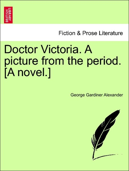 Doctor Victoria. A picture from the period. [A novel.] VOL. III als Taschenbuch von George Gardiner Alexander - British Library, Historical Print Editions