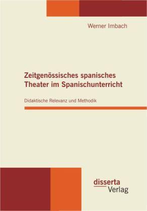 Zeitgenössisches spanisches Theater im Spanischunterricht: Didaktische Relevanz und Methodik als Buch