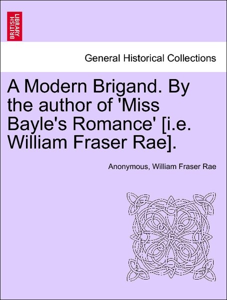 A Modern Brigand. By the author of ´Miss Bayle´s Romance´ [i.e. William Fraser Rae]. In Three Volumes. III. als Taschenbuch von Anonymous, William... - British Library, Historical Print Editions