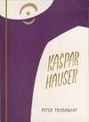 Kaspar Hauser oder Das Ringen um den Geist