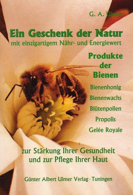 Ein Geschenk der Natur mit einzigartigem Nähr- und Energiewert, Produkte der Bienen als Buch