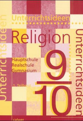 Unterrichtsideen Religion. 9./10. Schuljahr. 1. Teilband als Buch