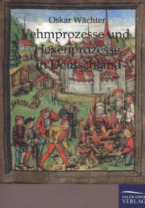 Vehmgerichte und Hexenprozesse in Deutschland als Buch