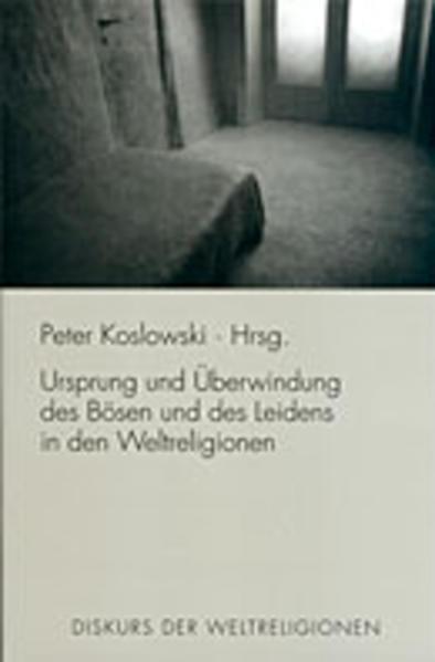 Ursprung und Überwindung des Bösen und des Leidens in den Weltreligionen als Buch