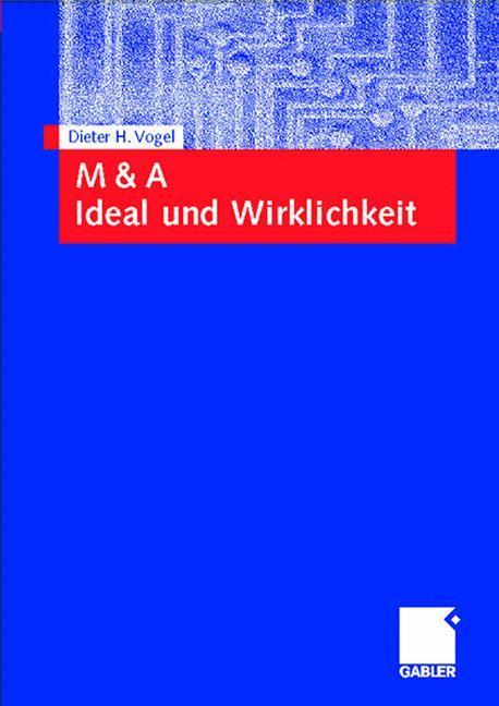 Mergers and Acquisitions (M & A). Ideal und Wirklichkeit als Buch