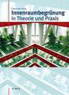 Innenraumbegrünung in Theorie und Praxis